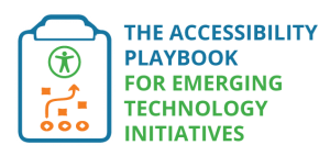The Accessibility Playbook for Emerging Technology Initiatives